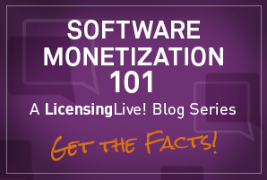 SOFTWARE MONETIZATION 101 - A LicensingLive! Blog Series